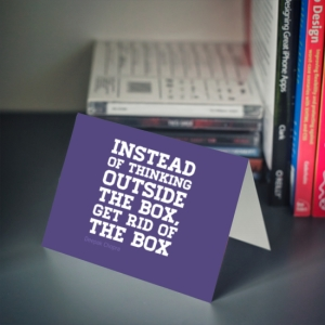 Thought by Deepak Chopra. Source: http://behappy.me/card/instead--of-thinking--outside--the-box-get-rid-of-the-box