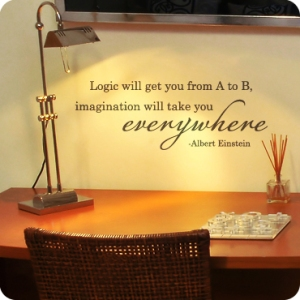 Albert was a wise man. Source: http://www.wallwritten.com/catalog/uplifting-and-inspirational/imagination-will-take-you-everywhere-staggered-version-2455.html